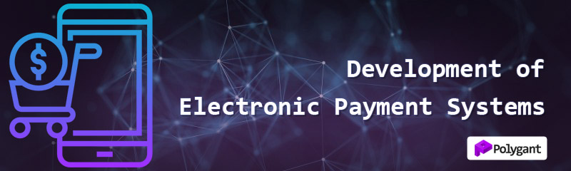 Design and Development of Electronic Payment Systems